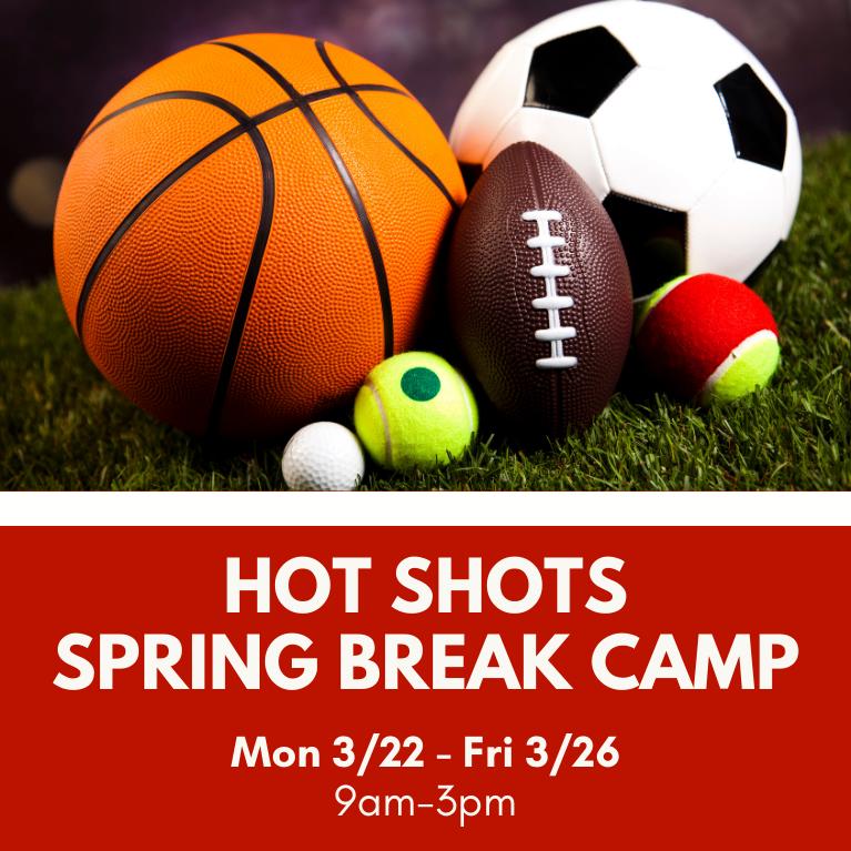 Hot Shots Sports Spring Break Camp March 22-26